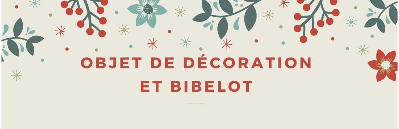 OBJET DE DECORATION - BIBELOT