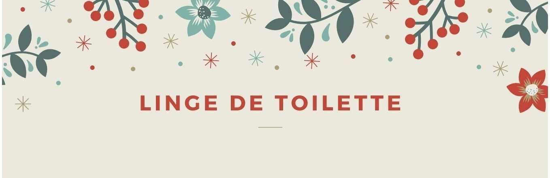 LINGE DE TOILETTE